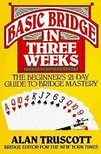 Basic Bridge in Three Weeks : The Beginner's 21-Day Guide to Bridge Mastery