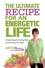 The Ultimate Recipe for an Energetic Life : Simple Steps to Eating Well and...