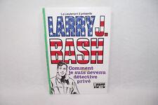 LARRY J. BASH Comment je suis devenu détect... LIEUTENANT X Bibliotheque verte 2