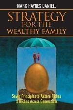 Strategy for the Wealthy Family: Seven Principles to Assure Riches to Riches Acr