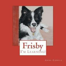 Frisby - I'm Learning! by Anne Cowell (2012, Paperback)