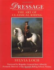 Dressage: The Art of Classical Riding, Loch, Sylvia
