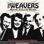 The Weavers - Hard, Ain't It Hard (Weavers Greatest Songs, 2007)