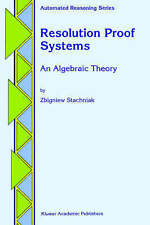 NEW Resolution Proof Systems: An Algebraic Theory (Automated Reasoning Series)