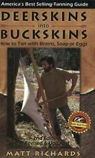 Deerskins Into Buckskins: How to Tan with Brains, Soap or Eggs (Paperback or Sof