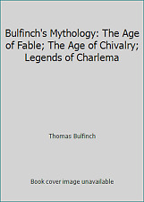 Bulfinch's Mythology: The Age of Fable; The Age of Chivalry; Legends of Charlema