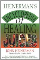 Heinermans Encyclopedia of Healing Juices: From a Medical Anthropologists File