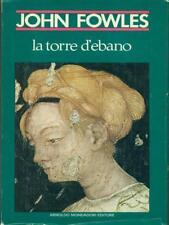 LA TORRE D'EBANO  JOIHN FOWLES MONDADORI 1975 SCRITTORI ITALIANI E STRANIERI