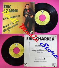 LP 45 7'' ERIC CHARDEN C'est boum la vie Mon p'tit amour de rien du no cd mc dvd
