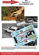 DECALS 1/32 REF 876 RENAULT 17 GORDINI PRIVE RALLYE DU MAROC 1976 RALLY WRC
