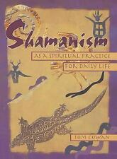 Shamanism As a Spiritual Practice for Daily Life by Thomas Dale Cowan, Tom Cowa