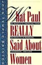 What Paul Really Said about Women : The Apostle's Liberating Views on...