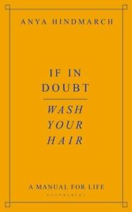 If In Doubt, Wash Your Hair: A Manual for Life by Anya Hindmarch