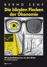 Die blinden Flecken der Ökonomie von Bernd Senf (2014, Taschenbuch)