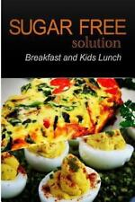 Sugar-Free Solution - Breakfast and Kids Lunch Recipes - 2 Book Pack by...