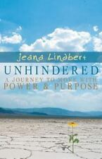 Unhindered : A Journey to Move with Power and Purpose by Jeana Lindbert...