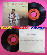 LP 45 7''JOHNNY NASH Rock me baby Love theme from rock me baby 1986 no cd mc dvd