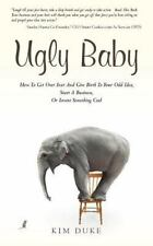 Ugly Baby : How to Get over Fear and Give Birth to Your Odd Idea, Start a...