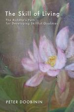 The Skill of Living : The Buddha's Path for Developing Skillful Qualities by...
