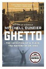 Ghetto : The Invention of a Place, the History of an Idea by Mitchell Duneier...