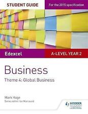 Edexcel A-level Business Student Guide: Theme 4: Global Business by Mark Hage...