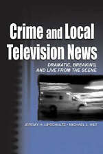 Crime and Local Television News: Dramatic, Breaking, and Live From the Scene (Ro