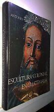 Escultura Colonial en Guatemala, Antonio Gallo, Cuadernos de Arte 3, 1979, Direc