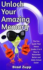 Unlock Your Amazing Memory: The Fun Guide That Shows Grades 5 to 8 How to Rememb
