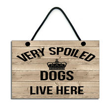 Very Spolied Dogs Live Here Dog Lovers Gift Handmade Home Sign Dog Plaque 171