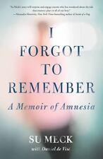 I Forgot to Remember: A Memoir of Amnesia Meck, Su, de Visé, Daniel Hardcover