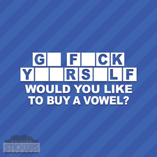 Go Fck Yourself Would You Like To Buy A Vowel Vinyl Decal Sticker