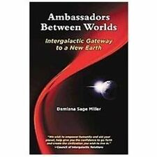 Ambassadors Between Worlds, Intergalactic Gateway to a New Earth by Damiana...