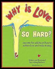 Why Is Love So Hard? : Secrets on How to Soften Love and Make It Stay by...