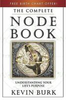 The Complete Node Book: Understanding Your Life's Purpose by Kevin Burk