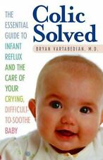 Colic Solved : The Essential Guide to Infant Reflux and the Care of Your Crying,
