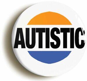 AUTISTIC BADGE BUTTON PIN AWARENESS AUTISM ASD ADHD