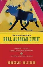 The Frozen Toe Guide to Real Alaskan Livin': Learn How to Survive Moose Attacks,