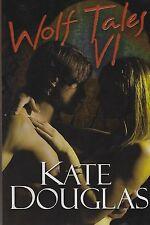 EROTICA-WOLF TALES VI-KATE DOUGLAS-SEX-WEREWOLVES-SHAPESHIFTERS-PARANORMAL