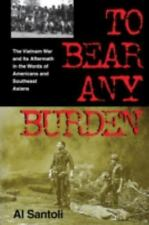 To Bear Any Burden: The Vietnam War and Its Aftermath in the Words of Americans