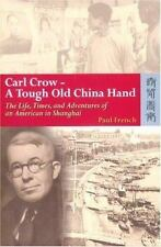 Carl Crow_a Tough Old China Hand: The Life, Times, and Adventures of an American