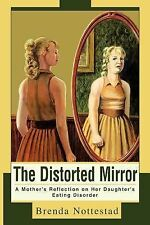 Distorted Mirror : A Mother's Reflection on Her Daughter's Eating Disorder by...
