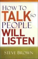 How to Talk So People Will Listen by Steve Brown (1999, Paperback)