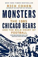 Monsters: the 1985 Chicago Bears and the Wild Heart of Football by Rich Cohen...