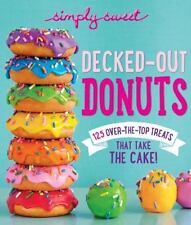 Simply Sweet Decked-Out Donuts : 101 over-The-Top Treats That Take the Cake! by…