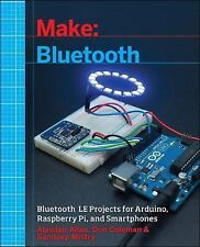 Make: Bluetooth : Mobile Phone, Arduino, and Raspberry Pi Projects with BLE...