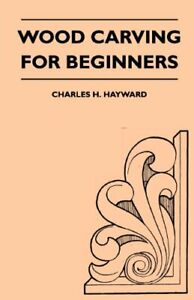 Wood Carving for Beginners by Hayward, Charles H. Book The Cheap Fast Free Post