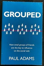 Voices That Matter: Grouped : How Small Groups of Friends Are the Key to...