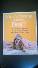 What's Wrong with My Dog? : A Pet Owner's Guide to 150 Symptoms and What to Do a