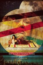Performing Indigeneity : New Essays on Canadian Theatre Volume 5 (2016,...