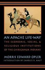 An Apache Life-Way: The Economic, Social, and Religious Institutions of the Chir